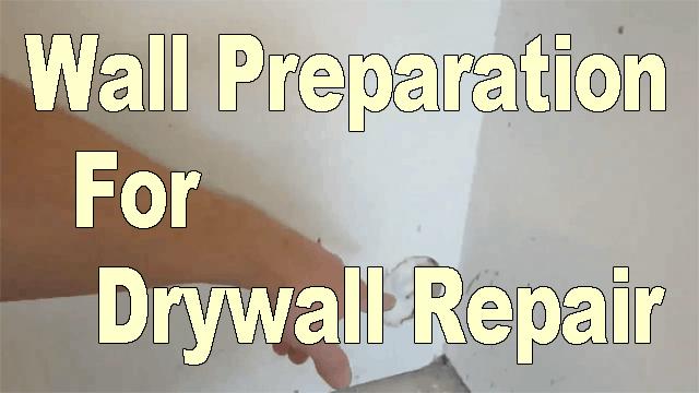 Wall Preparation For Drywall Repair